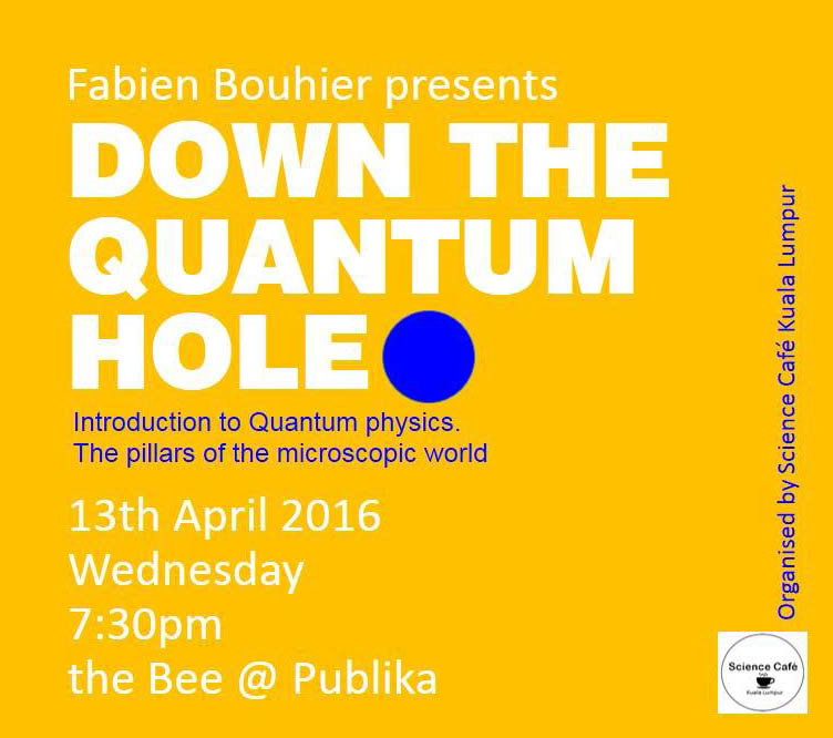 Event: Down the Quantum Hole by Fabien Bouhier (Science Cafe KL)